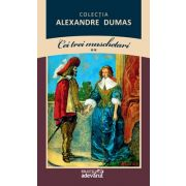 Alexandre Dumas - Cei trei muschetari Vol. 2 - Colectia Dumas