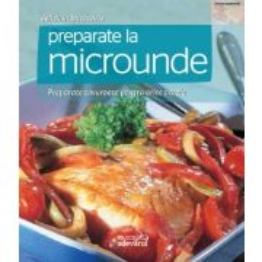 Delicii in bucatarie - Nr. 10 - Preparate la microunde