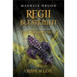Maurice Druon - Regii Blestemati Vol. 6 - Crinul si leul