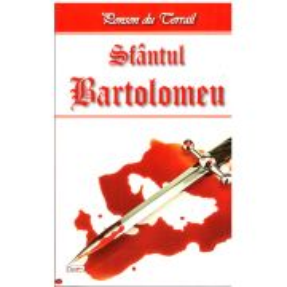 Ponson du Terrail - Sfantul Bartolomeu