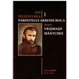 Din invataturile Parintelui Arsenie Boca - Vol. 1 - Despre vrajmasii mantuirii