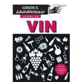 Jonathan Goodall, Harry Eyres - Ghidul Laudarosului - Expert in Vin