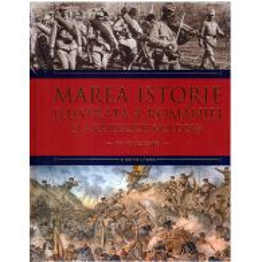 Marea Istorie ilustrata a Romaniei si a Republicii Moldova - Volumul 7