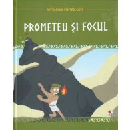 Mitologia pentru copii nr.5 - Prometeu si Focul