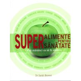 Dr. Sarah Brewer - Superalimente pentru supersanatate