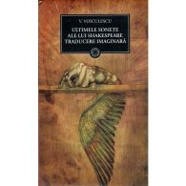 Vasile Voiculescu - Ultimele sonete ale lui Shakespeare Traducere imaginara