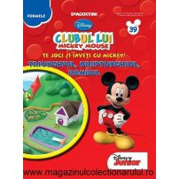 Clubul lui Mickey nr.39 - Te joci si inveti cu Mickey - Triunghiul, dreptunghiul si rombul