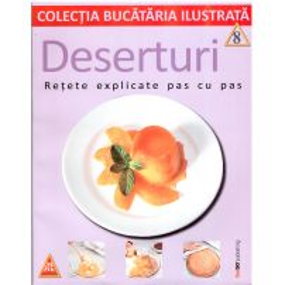 Colectia Bucataria ilustrata - Nr. 8 - Deserturi