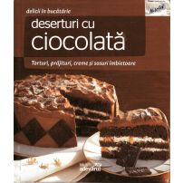 Delicii in bucatarie - Nr. 12 - Deserturi cu ciocolata