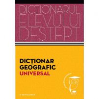 Dictionarul elevului destept - Dictionar geografic universal