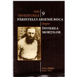 Din invataturile Parintelui Arsenie Boca - Vol. 9 - Despre invierea mortilor
