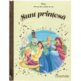 Povesti din colectia de aur Disney Nr. 74 - Sunt printesa