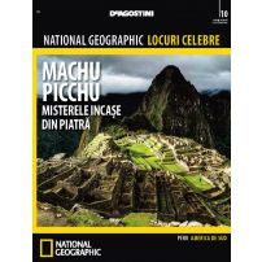 National Geographic Locuri Celebre nr.10 - Machu Picchu