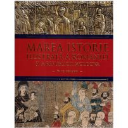 Marea Istorie ilustrata a Romaniei si a Republicii Moldova - Volumul 4