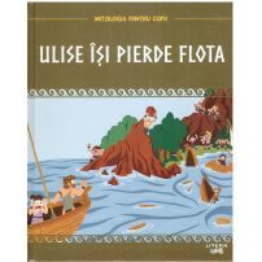 Mitologia pentru copii nr.16 - Ulise isi pierde flota