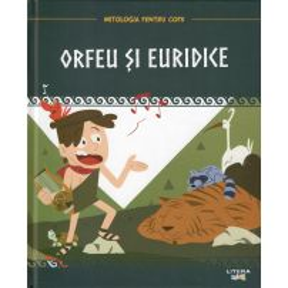 Mitologia pentru copii nr.22 - Orfeu si Euridice