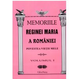 Oameni adevarati - Memoriile Reginei Maria vol. 1