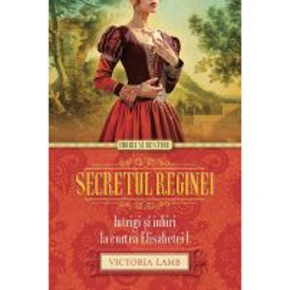 Victoria Lamb - Secretul reginei, Intrigi si iubiri la Curtea Elisabetei I