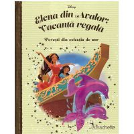 Povesti din colectia de aur Disney Nr. 145 - Elena din Avalor: Vacanta Regala